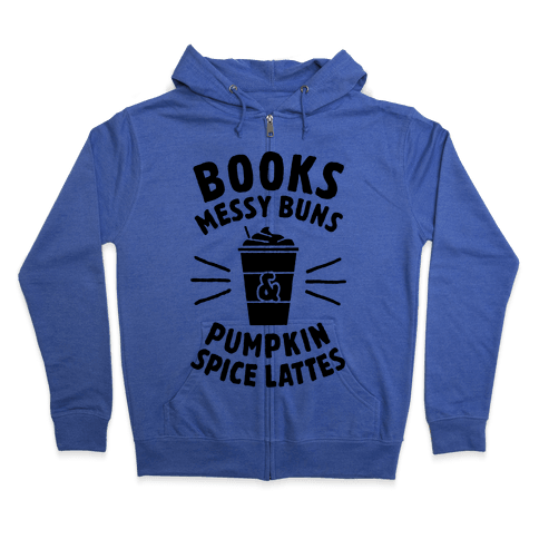 Books, Messy Buns, and Pumpkin Spice Lattes Zip Hoodie