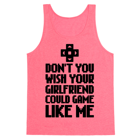 Don't You Wish Your Girlfriend Could Game Like Me Tank Top