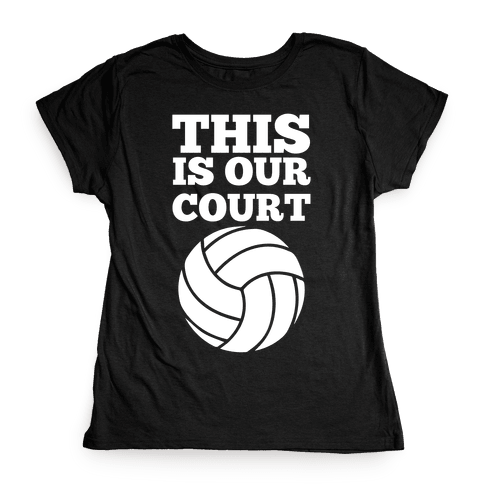 This Is Our Court (Volleyball) Womens T-Shirt