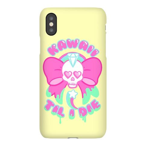 Kawaii Til I Die Phone Case