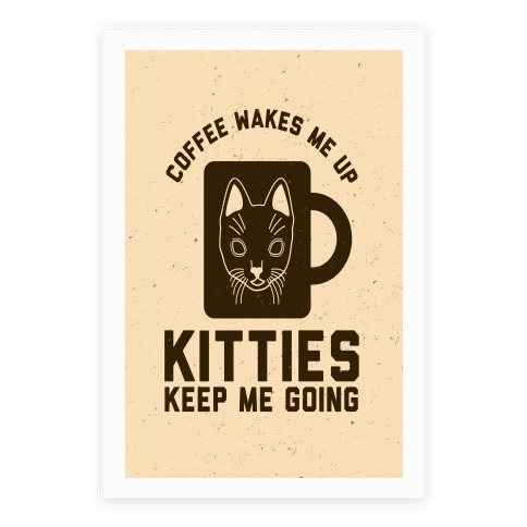 Coffee Wakes Me Up Kitties Keep Me Going Poster