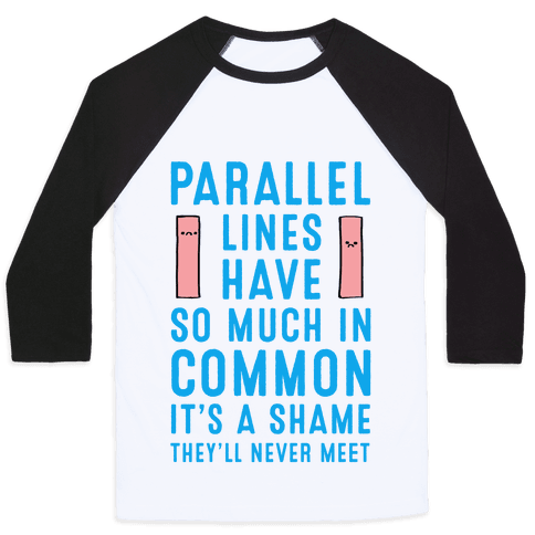 Parallel Lines Have So Much in Common Baseball Tee