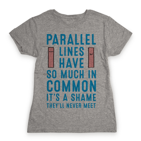Parallel Lines Have So Much in Common Womens T-Shirt