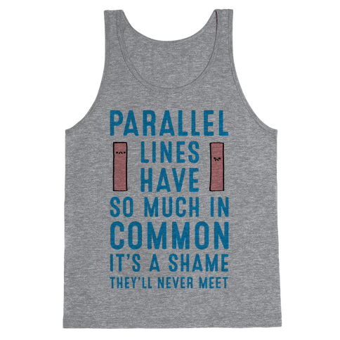 Parallel Lines Have So Much in Common Tank Top