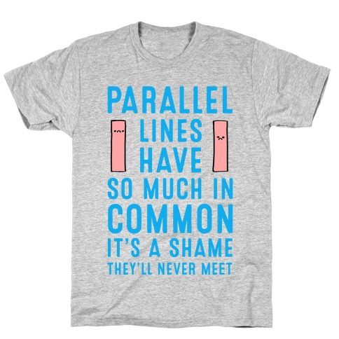Parallel Lines Have So Much in Common Mens T-Shirt