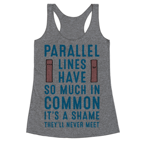 Parallel Lines Have So Much in Common Racerback Tank Top