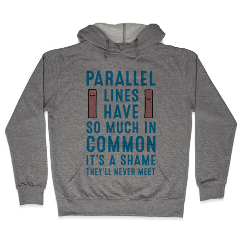 Parallel Lines Have So Much in Common Hooded Sweatshirt