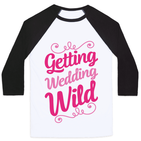 Getting Wedding Wild Baseball Tee
