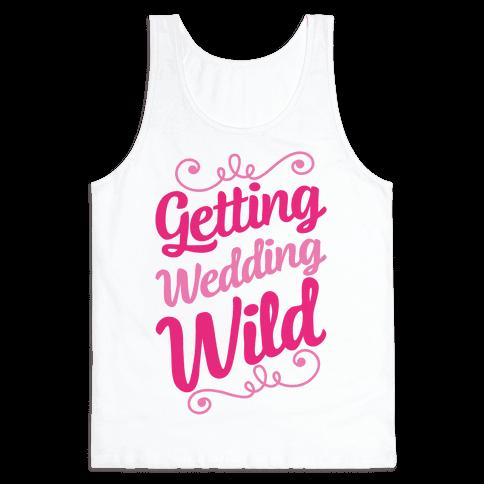 Getting Wedding Wild Tank Top