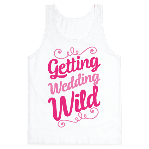 Getting Wedding Wild Tank Top