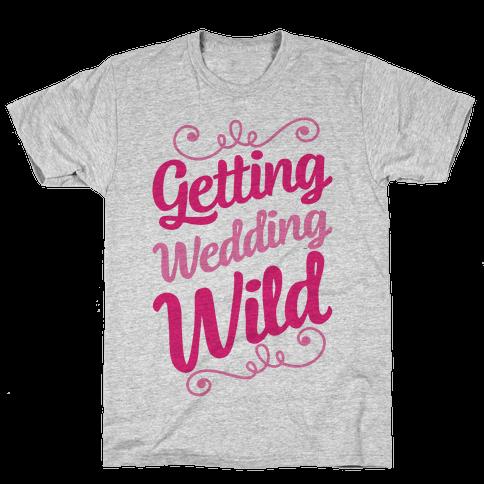 Getting Wedding Wild Mens T-Shirt