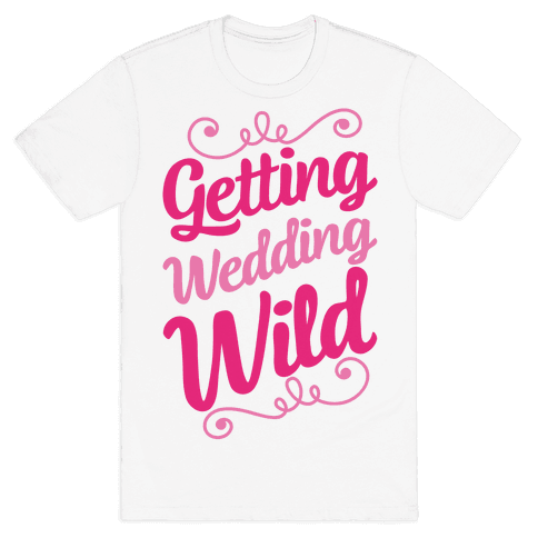 Getting Wedding Wild Mens T-Shirt
