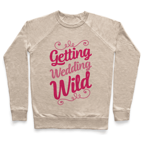 Getting Wedding Wild Pullover