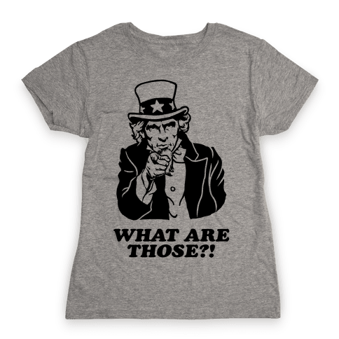 "Uncle Sam Asks ""What Are Those?!"" Womens T-Shirt"