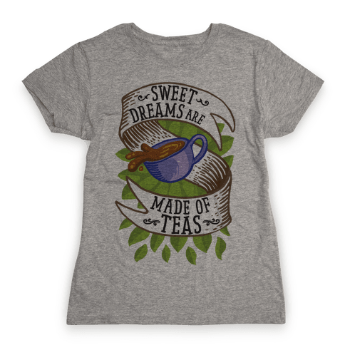 Sweet Dreams Are Made of Tea Womens T-Shirt