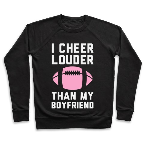 I Cheer Louder Than My Boyfriend Pullover