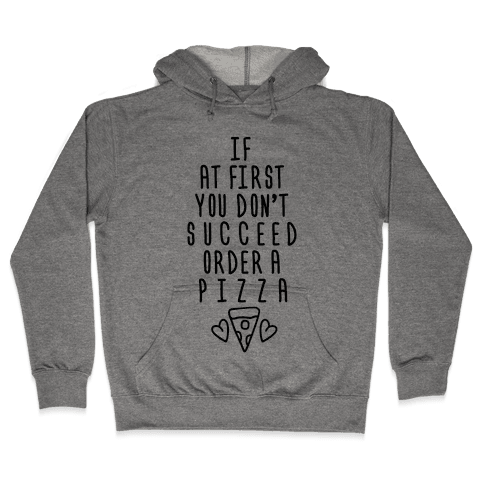 If At First You Don't Succeed Order A Pizza Hooded Sweatshirt