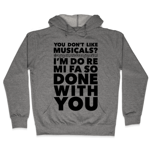 I'm Do Re Mi Fa So Done With You Hooded Sweatshirt