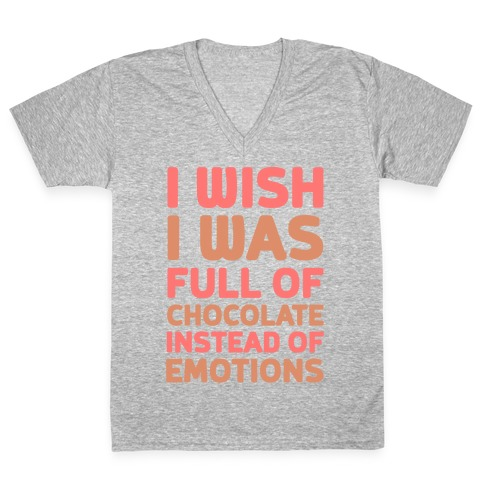 I Wish I Was Full Of Chocolate Instead Of Emotions V-Neck Tee Shirt