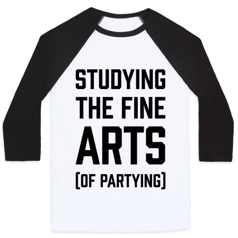 Studying The Fine Arts (Of Partying) Baseball Tee