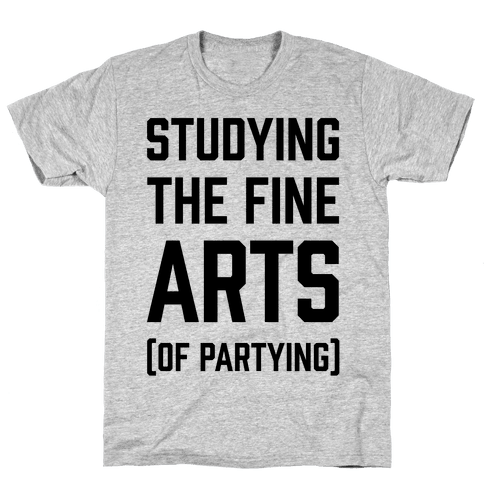 Studying The Fine Arts (Of Partying) Mens T-Shirt