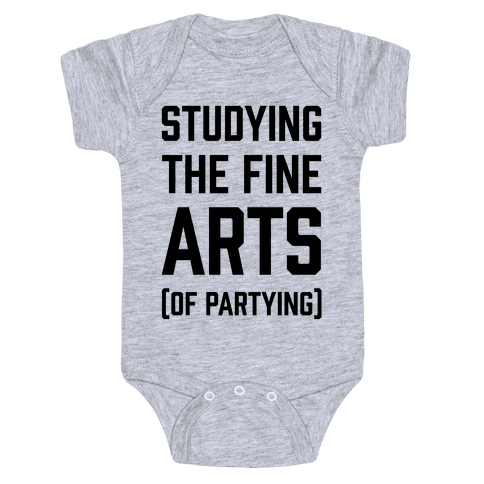 Studying The Fine Arts (Of Partying) Baby Onesy