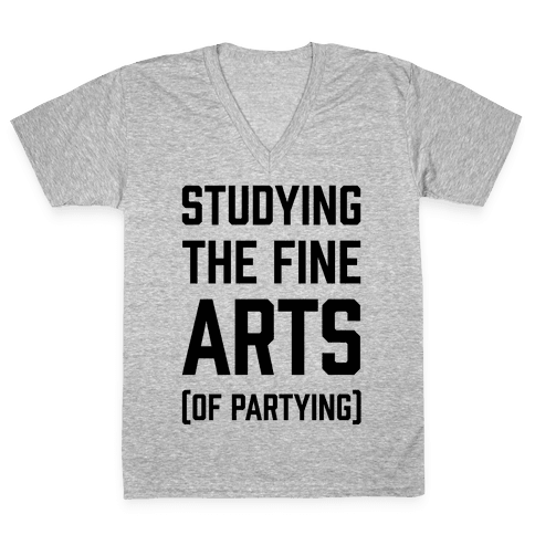Studying The Fine Arts (Of Partying) V-Neck Tee Shirt