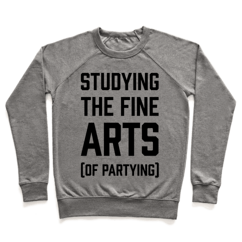 Studying The Fine Arts (Of Partying) Pullover
