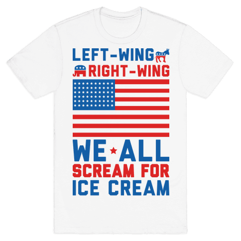 Left-Wing, Right-Wing, We All Scream For Ice Cream Mens T-Shirt