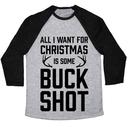 All I Want For Christmas Is Some Buckshot Baseball Tee