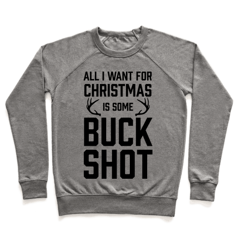 All I Want For Christmas Is Some Buckshot Pullover
