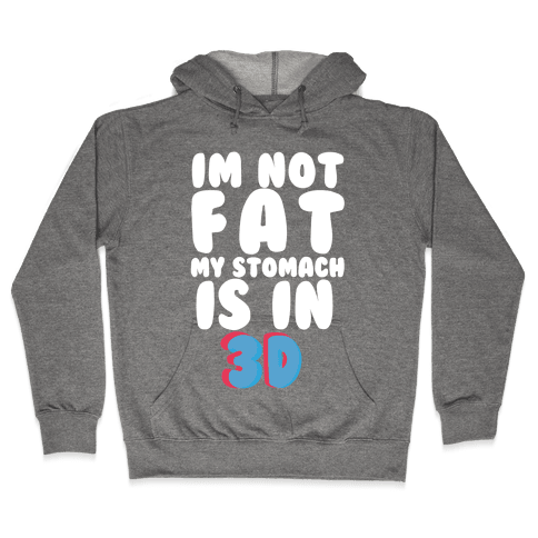 I'm Not Fat My Stomach Is In 3D Hooded Sweatshirt