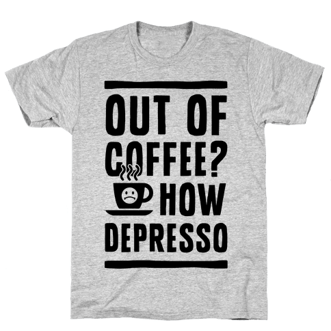 Out of Coffee? How Depresso Mens T-Shirt