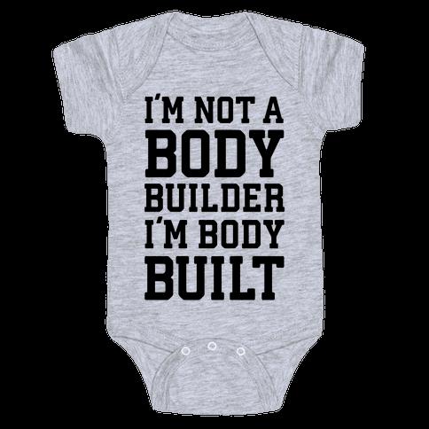 I'm Not A Body Builder, I'm Body Built Baby Onesy
