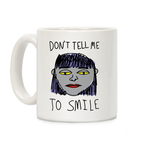 Don't Tell Me To Smile Coffee Mug