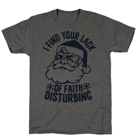 I Find Your Lack of Faith Disturbing Santa T-Shirt