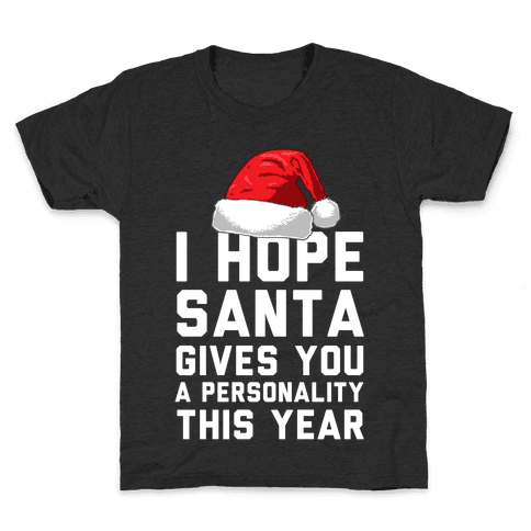 I Hope Santa Gives You A Personality This Year Kids T-Shirt