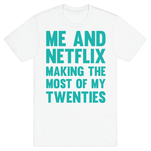 Me And Netflix Making The Most Of My Twenties Mens T-Shirt