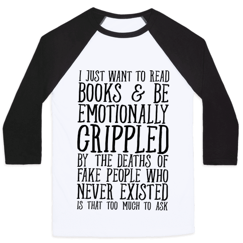 I Just Want to Read Books and be Emotionally Crippled Baseball Tee