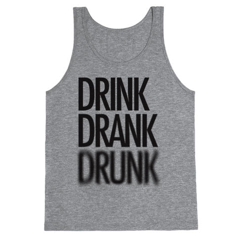 Drink Drank Drunk Tank Top