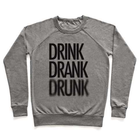 Drink Drank Drunk Pullover