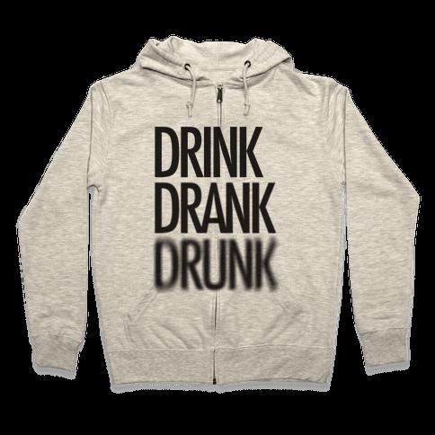 Drink Drank Drunk Zip Hoodie