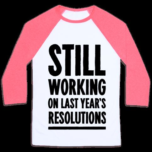 Still Working On Last Year's Resolutions Baseball Tee