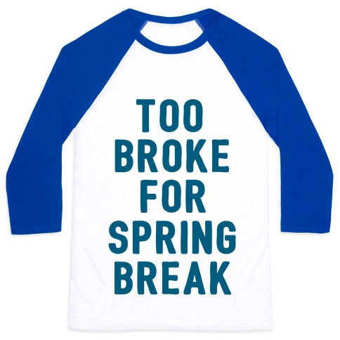 Too Broke For Spring Break Baseball Tee