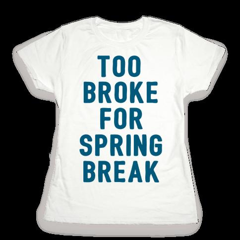 Too Broke For Spring Break Womens T-Shirt