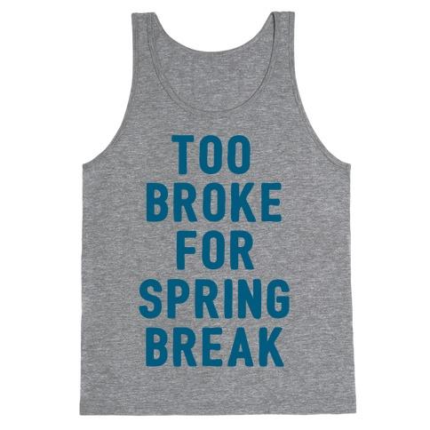 Too Broke For Spring Break Tank Top