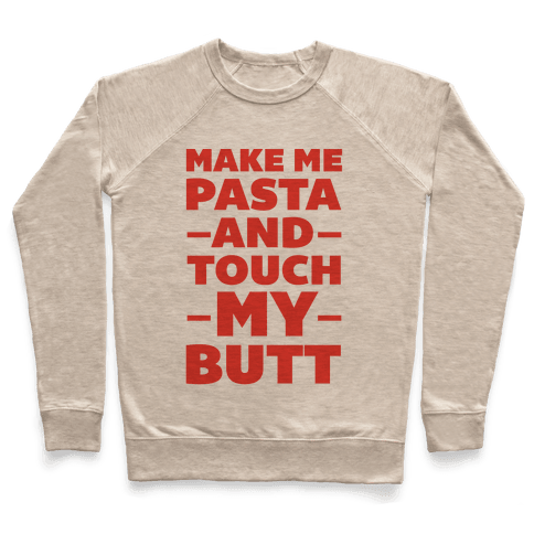 Make Me Pasta & Touch My Butt Pullover