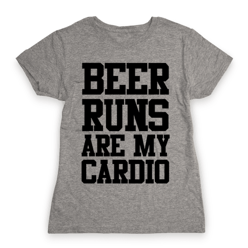 Beer Runs are My Cardio Womens T-Shirt