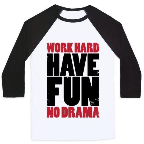 Work Hard, Have Fun, No Drama Baseball Tee