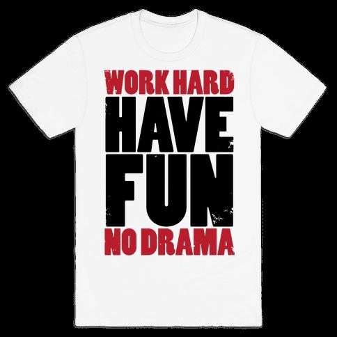 Work Hard, Have Fun, No Drama Mens T-Shirt